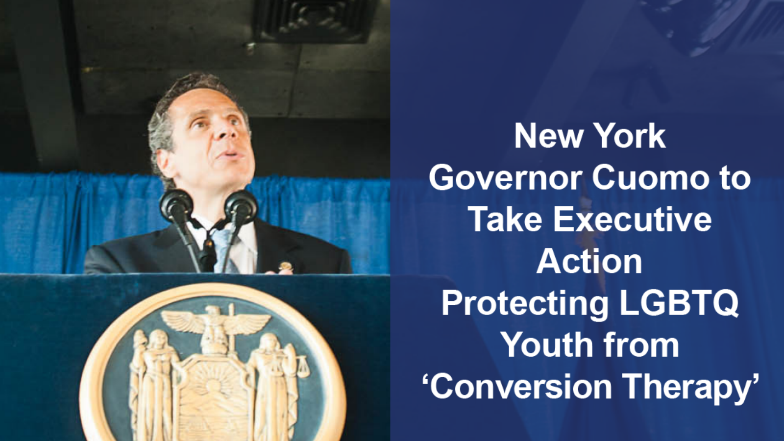 BREAKING: NY Gov. Cuomo Takes Action Protecting LGBTQ Youth from  Dangerous 'Conversion Therapy'