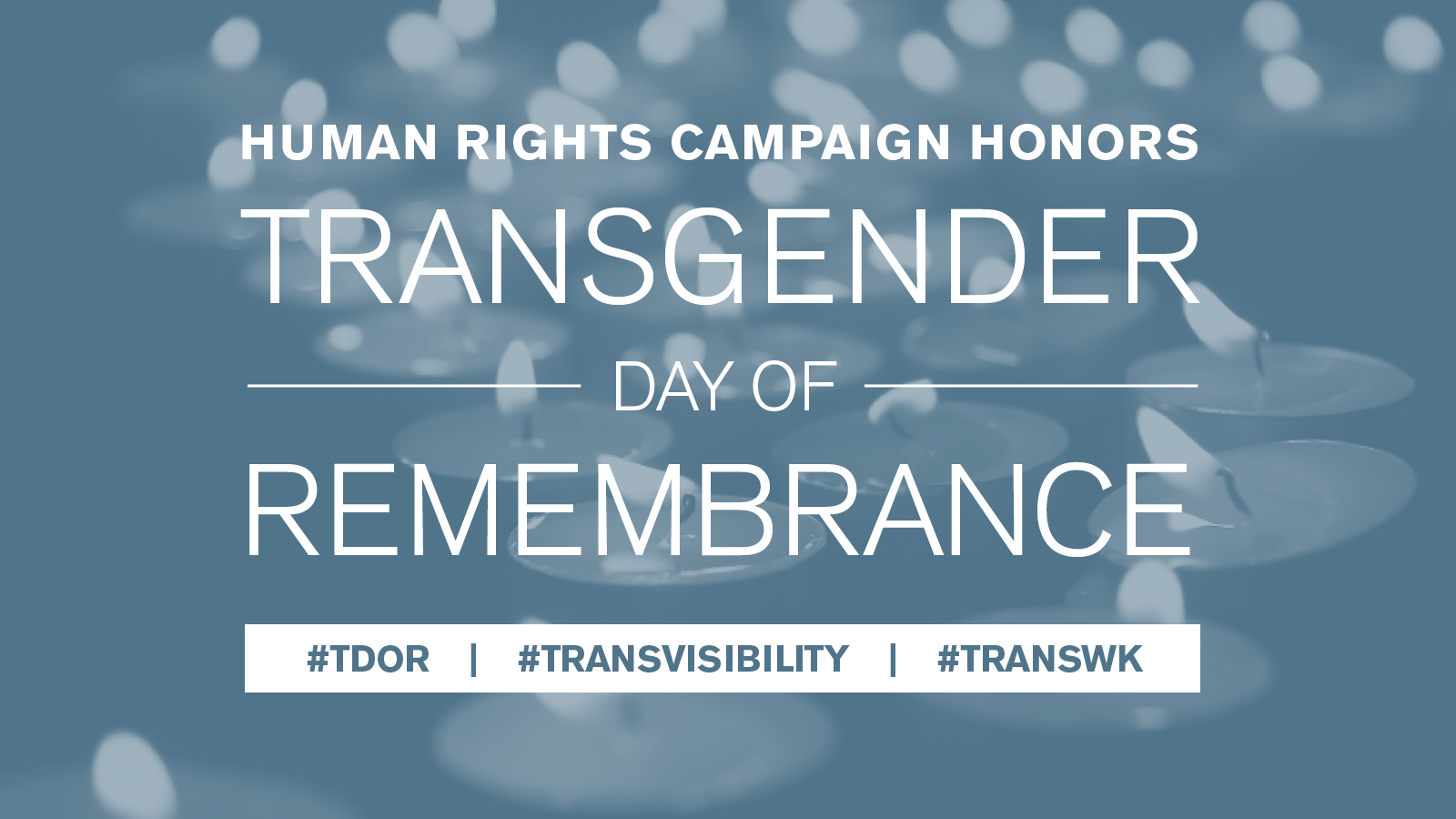 Transgender Day of Remembrance: Recommitting to Ending the Epidemic of Anti-Transgender Violence