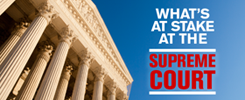 What's at Stake?; SCOTUS; Supreme Court of the United States