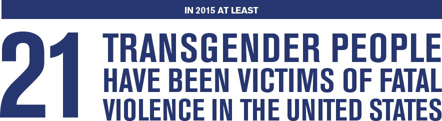 In 2015 at least 21 transgender people have been victims of fatal violence in the United States