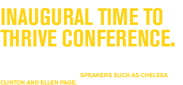 HRC held its  inaugural Time to THRIVE conference.  Time to THRIVE is HRC's premier, national conference to promote safety, inclusion and well-being for LGBTQ youth everywhere. Communities from across the country joined HRC and speakers such as Chelsea Clinton and Ellen Page.