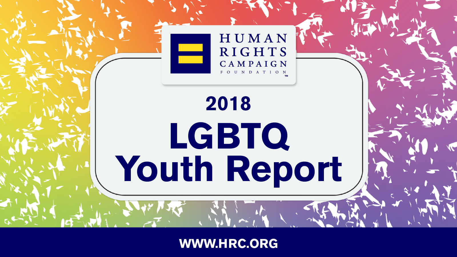 HRC, UCONN Survey Finds Anti-LGBTQ Bias Overwhelmingly Affects Health and Well-being of LGBTQ Teens
