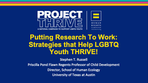 Project THRIVE webinar; Putting Research to Work: Strategies that help LGBTQ youth thrive; Stephen T. Russell